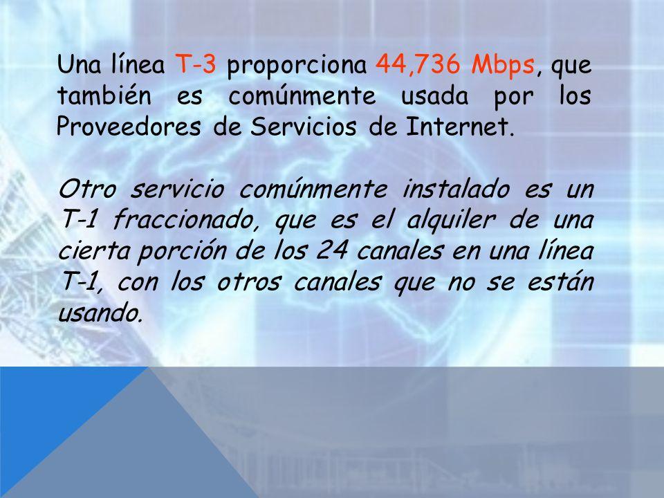 Una línea T-3 proporciona 44,736 Mbps, que también es comúnmente usada por los Proveedores de Servicios de Internet. Otro servicio comúnmente instalad