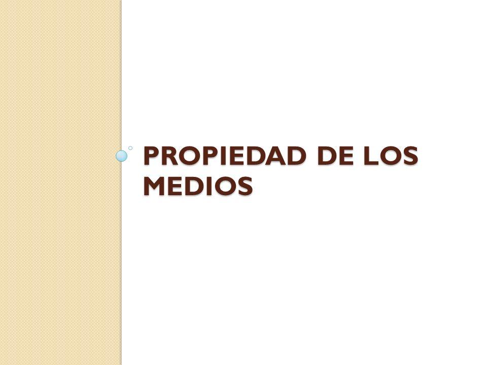 PROPIEDAD DE LOS MEDIOS