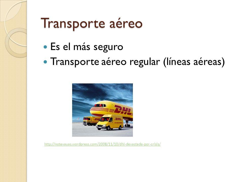 Transporte aéreo Es el más seguro Transporte aéreo regular (líneas aéreas) http://notevayas.wordpress.com/2008/11/10/dhl-devastada-por-crisis/