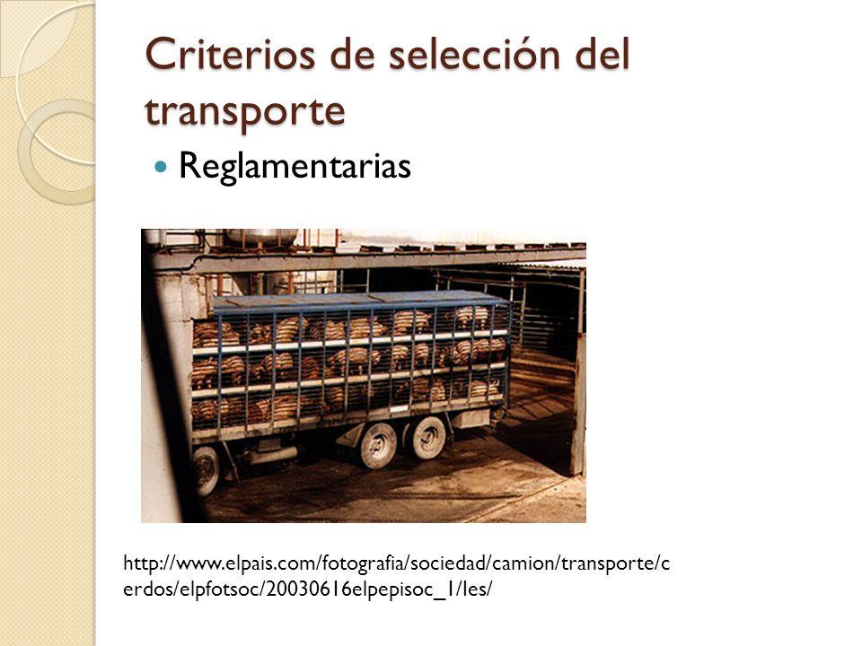 Criterios de selección del transporte Reglamentarias http://www.elpais.com/fotografia/sociedad/camion/transporte/c erdos/elpfotsoc/20030616elpepisoc_1