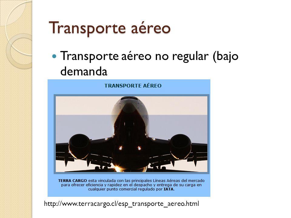 Transporte aéreo Transporte aéreo no regular (bajo demanda http://www.terracargo.cl/esp_transporte_aereo.html