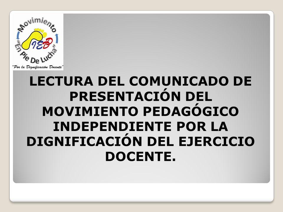 LECTURA DEL COMUNICADO DE PRESENTACIÓN DEL MOVIMIENTO PEDAGÓGICO INDEPENDIENTE POR LA DIGNIFICACIÓN DEL EJERCICIO DOCENTE.