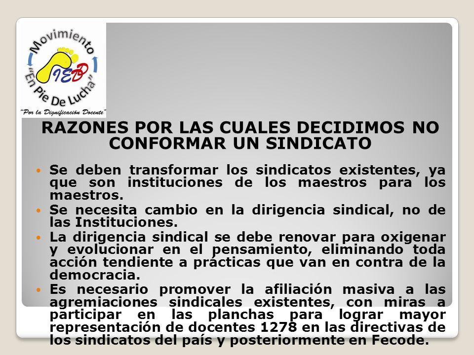 RAZONES POR LAS CUALES DECIDIMOS NO CONFORMAR UN SINDICATO Se deben transformar los sindicatos existentes, ya que son instituciones de los maestros pa