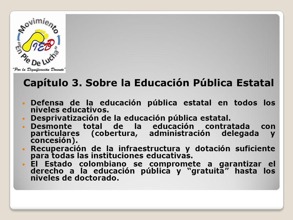 Capítulo 3. Sobre la Educación Pública Estatal Defensa de la educación pública estatal en todos los niveles educativos. Desprivatización de la educaci