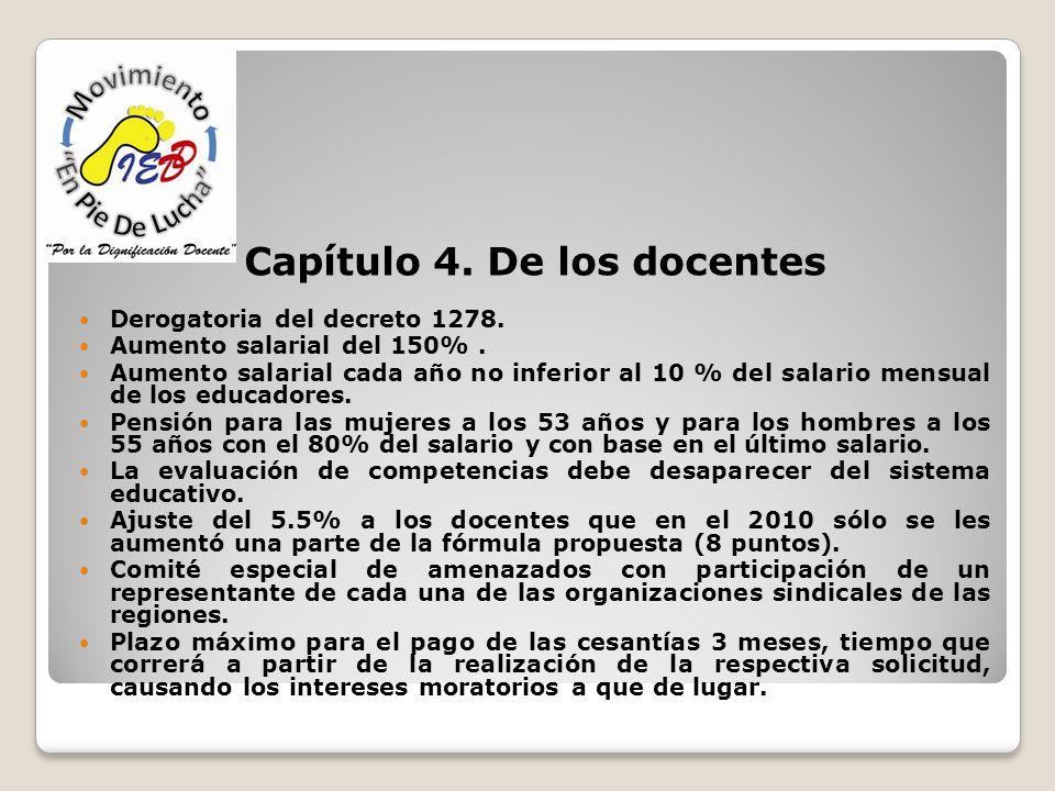 Capítulo 4. De los docentes Derogatoria del decreto 1278. Aumento salarial del 150%. Aumento salarial cada año no inferior al 10 % del salario mensual