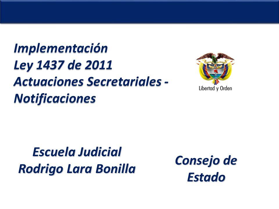 . Implementación Ley 1437 de 2011 Actuaciones Secretariales - Notificaciones Escuela Judicial Rodrigo Lara Bonilla Consejo de Estado