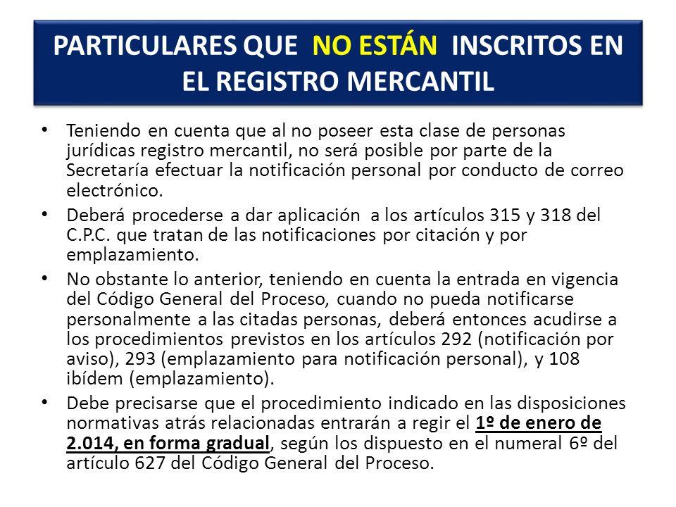 Teniendo en cuenta que al no poseer esta clase de personas jurídicas registro mercantil, no será posible por parte de la Secretaría efectuar la notifi