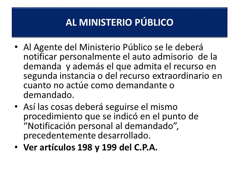 Al Agente del Ministerio Público se le deberá notificar personalmente el auto admisorio de la demanda y además el que admita el recurso en segunda ins