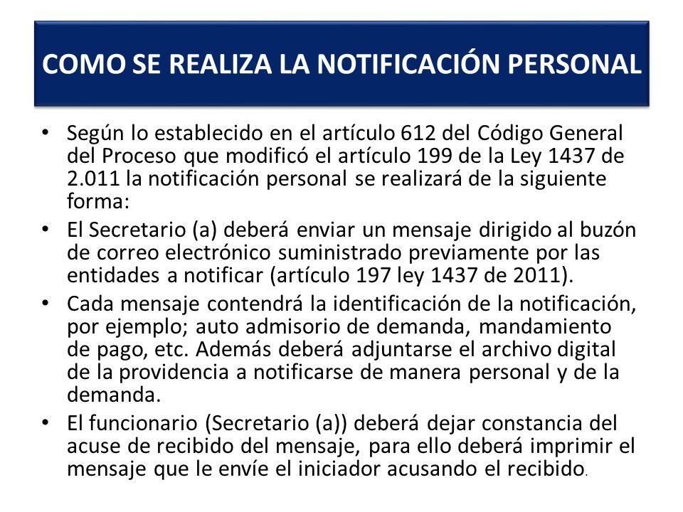 Según lo establecido en el artículo 612 del Código General del Proceso que modificó el artículo 199 de la Ley 1437 de 2.011 la notificación personal s
