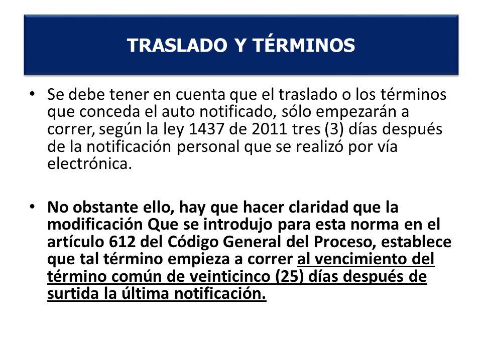 Se debe tener en cuenta que el traslado o los términos que conceda el auto notificado, sólo empezarán a correr, según la ley 1437 de 2011 tres (3) día