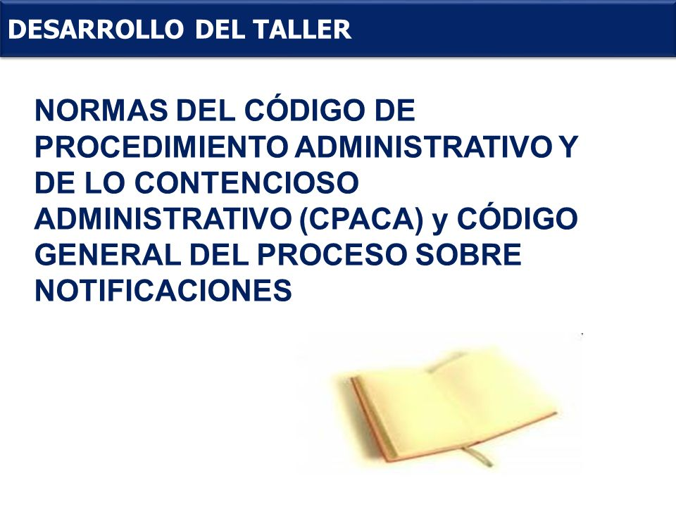 . DESARROLLO DEL TALLER NORMAS DEL CÓDIGO DE PROCEDIMIENTO ADMINISTRATIVO Y DE LO CONTENCIOSO ADMINISTRATIVO (CPACA) y CÓDIGO GENERAL DEL PROCESO SOBR