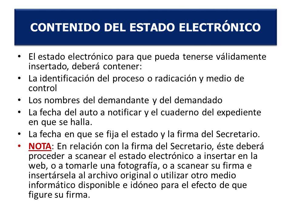 El estado electrónico para que pueda tenerse válidamente insertado, deberá contener: La identificación del proceso o radicación y medio de control Los