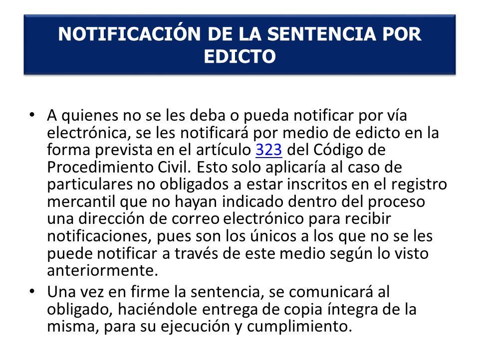 A quienes no se les deba o pueda notificar por vía electrónica, se les notificará por medio de edicto en la forma prevista en el artículo 323 del Códi