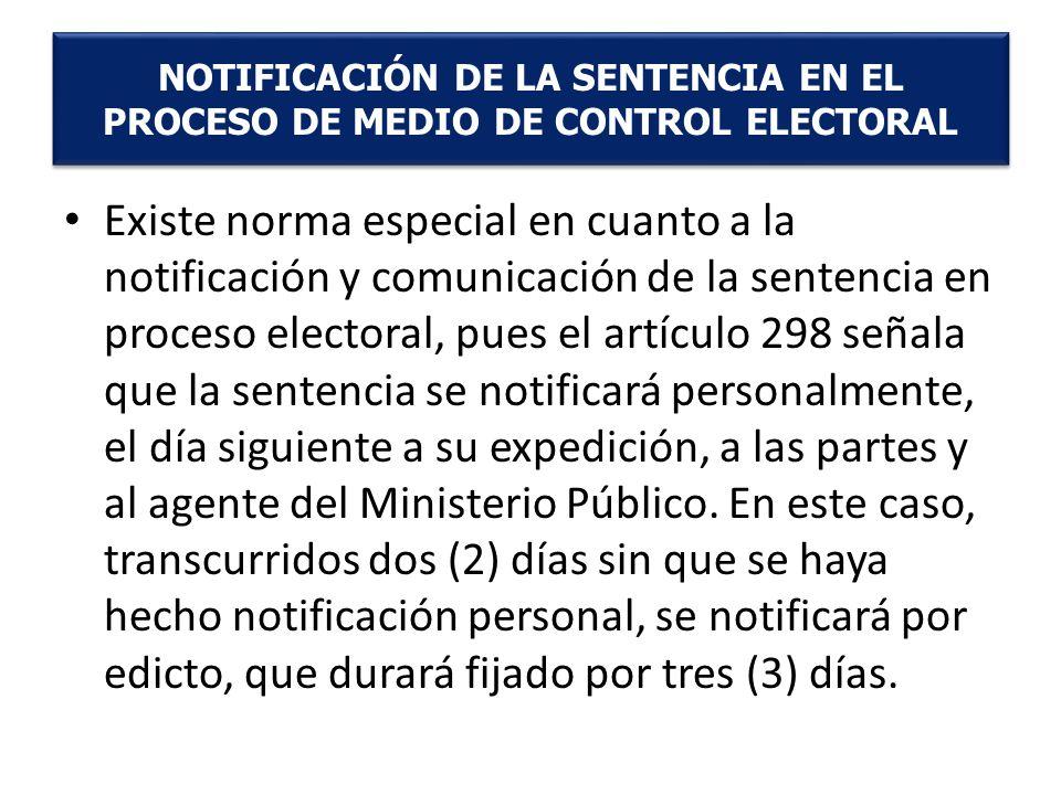 Existe norma especial en cuanto a la notificación y comunicación de la sentencia en proceso electoral, pues el artículo 298 señala que la sentencia se