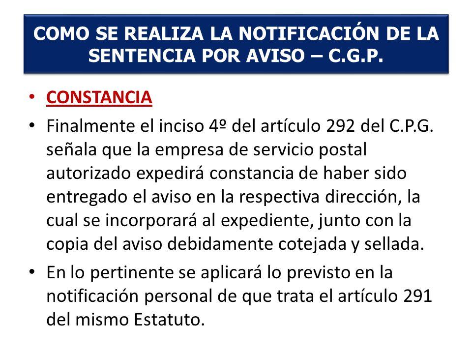 CONSTANCIA Finalmente el inciso 4º del artículo 292 del C.P.G. señala que la empresa de servicio postal autorizado expedirá constancia de haber sido e