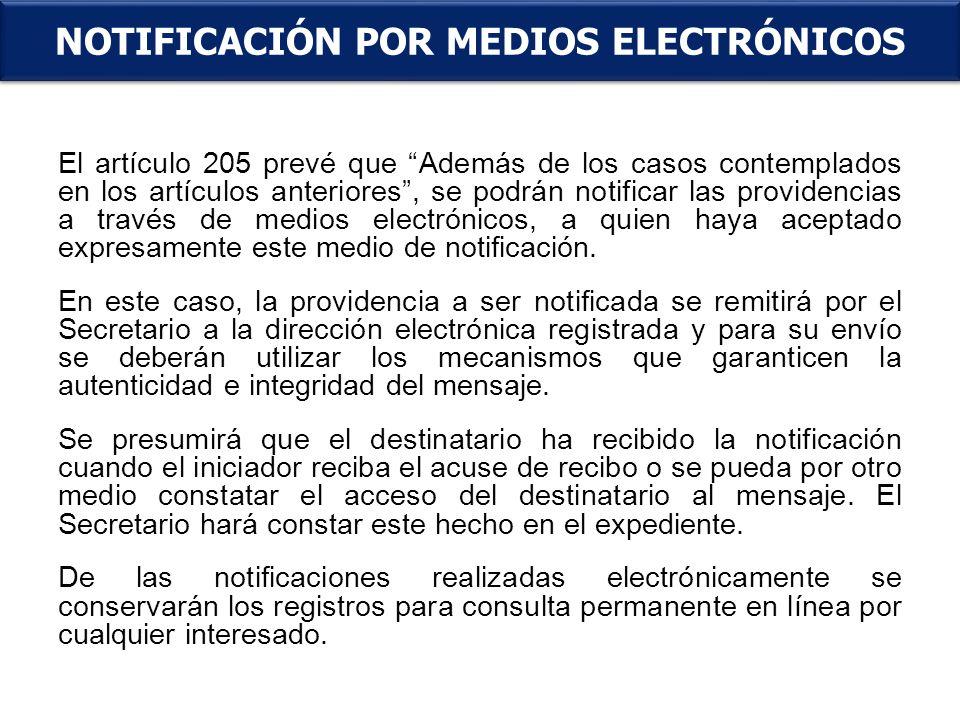 El artículo 205 prevé que Además de los casos contemplados en los artículos anteriores, se podrán notificar las providencias a través de medios electr