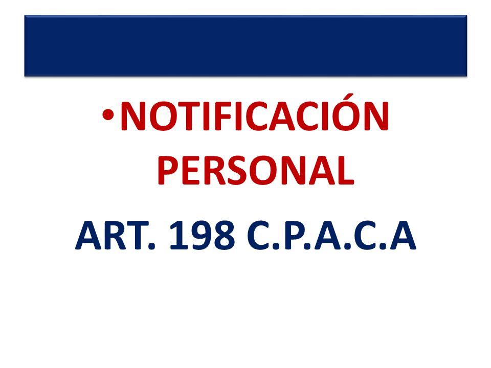 PROVIDENCIAS QUE SE NOTIFICAN PERSONALMENTE De acuerdo a lo dispuesto en la Ley 1437 de 2011 en su artículo 198 se notifican personalmente: 1.