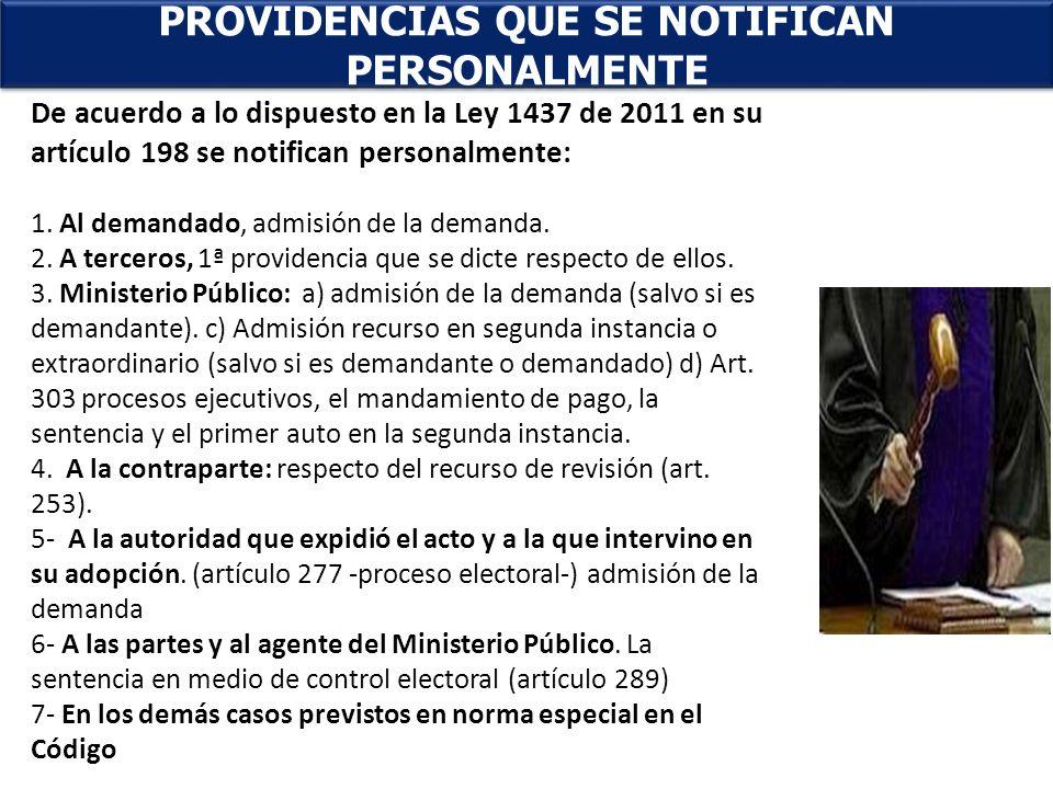 . PROVIDENCIAS QUE SE NOTIFICAN PERSONALMENTE De acuerdo a lo dispuesto en la Ley 1437 de 2011 en su artículo 198 se notifican personalmente: 1. Al de
