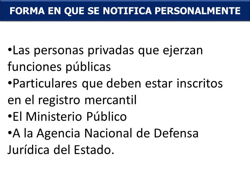 . FORMA EN QUE SE NOTIFICA PERSONALMENTE Las personas privadas que ejerzan funciones públicas Particulares que deben estar inscritos en el registro me