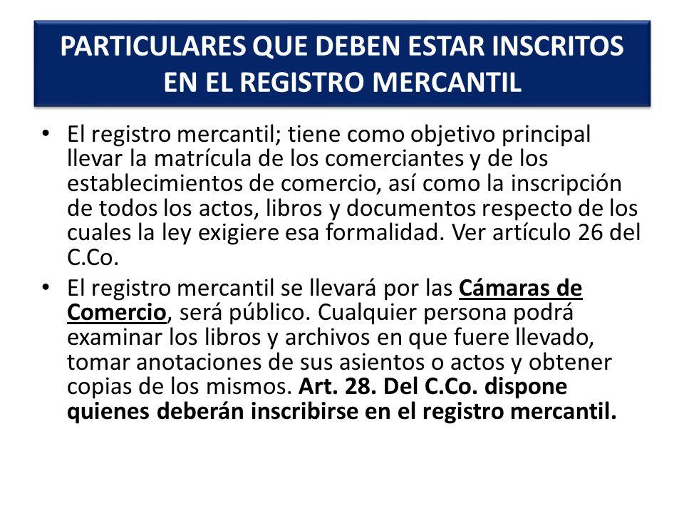 El registro mercantil; tiene como objetivo principal llevar la matrícula de los comerciantes y de los establecimientos de comercio, así como la inscri