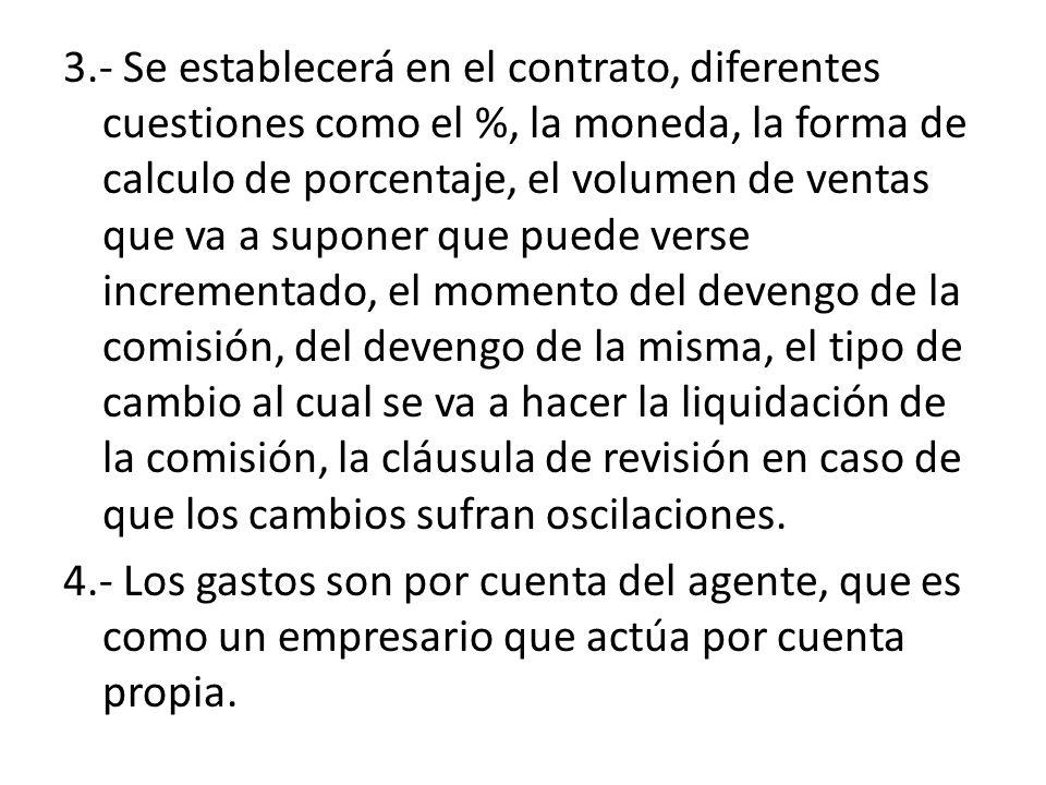 3.- Se establecerá en el contrato, diferentes cuestiones como el %, la moneda, la forma de calculo de porcentaje, el volumen de ventas que va a supone