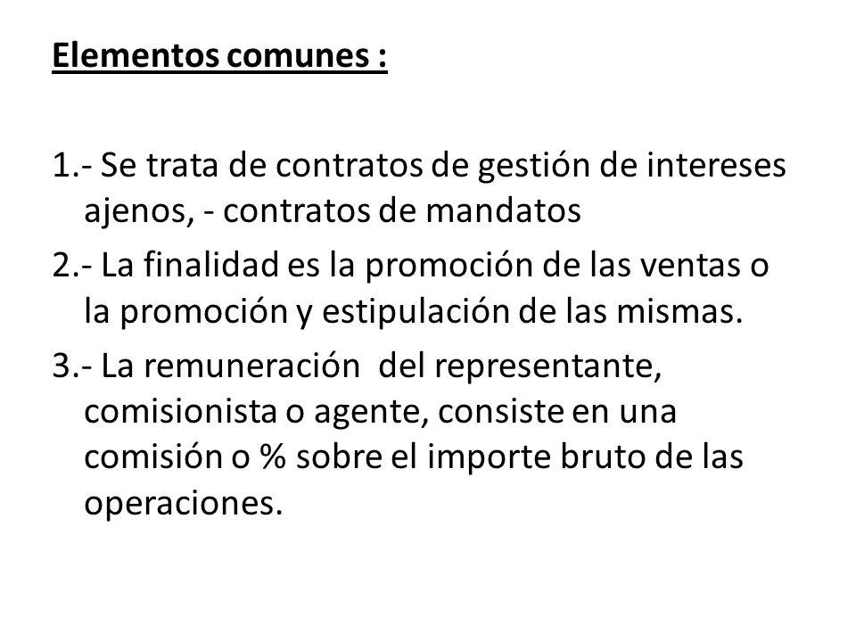 Elementos comunes : 1.- Se trata de contratos de gestión de intereses ajenos, - contratos de mandatos 2.- La finalidad es la promoción de las ventas o