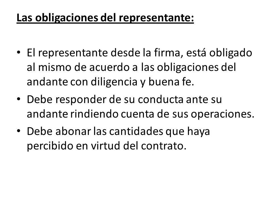 Las obligaciones del representante: El representante desde la firma, está obligado al mismo de acuerdo a las obligaciones del andante con diligencia y
