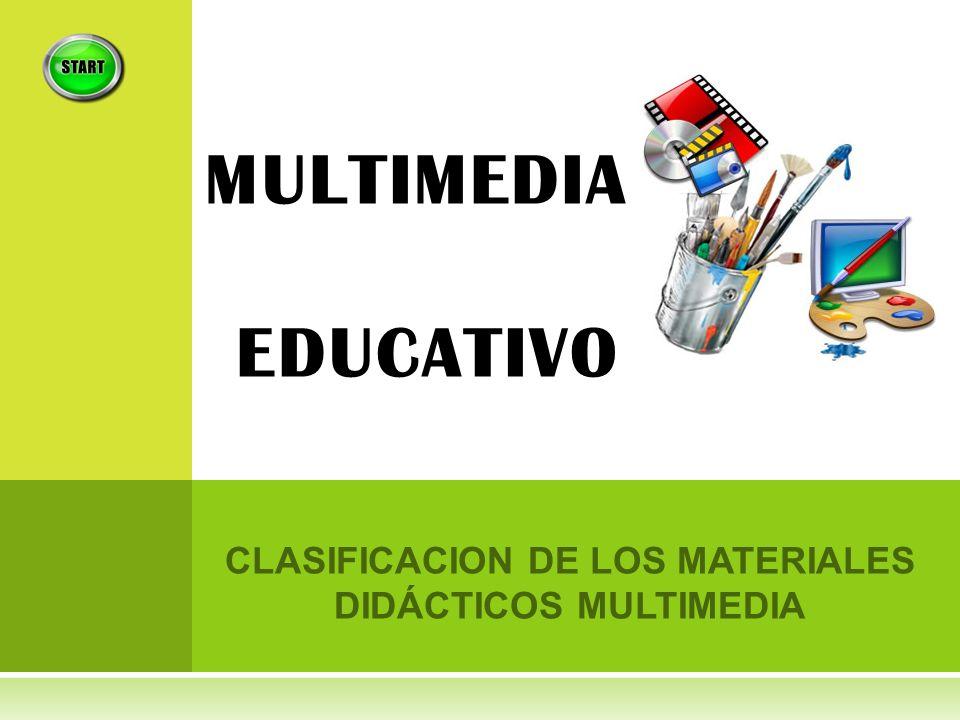 CLASIFICACION DE LOS MATERIALES DIDÁCTICOS MULTIMEDIA MULTIMEDIA EDUCATIVO