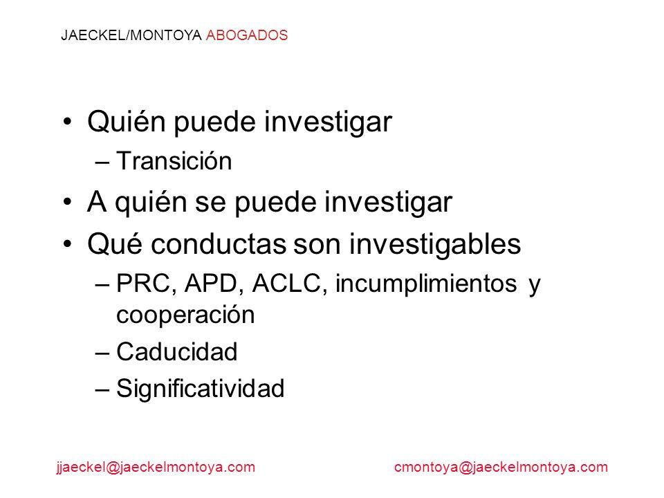 jjaeckel@jaeckelmontoya.comcmontoya@jaeckelmontoya.com JAECKEL/MONTOYA ABOGADOS Quién puede investigar –Transición A quién se puede investigar Qué con