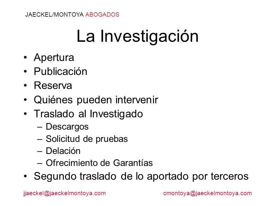 jjaeckel@jaeckelmontoya.comcmontoya@jaeckelmontoya.com JAECKEL/MONTOYA ABOGADOS La Investigación Apertura Publicación Reserva Quiénes pueden interveni
