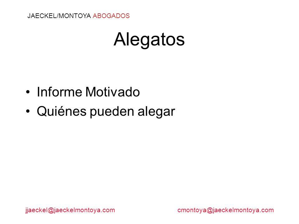 jjaeckel@jaeckelmontoya.comcmontoya@jaeckelmontoya.com JAECKEL/MONTOYA ABOGADOS Alegatos Informe Motivado Quiénes pueden alegar