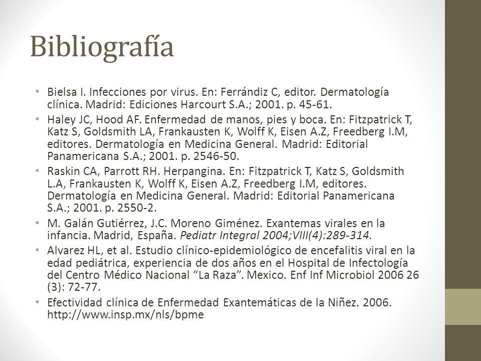 Bibliografía Bielsa I. Infecciones por virus. En: Ferrándiz C, editor. Dermatología clínica. Madrid: Ediciones Harcourt S.A.; 2001. p. 45-61. Haley JC