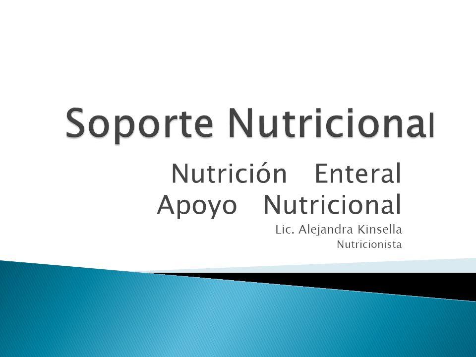 Nutrición Enteral Apoyo Nutricional Lic. Alejandra Kinsella Nutricionista