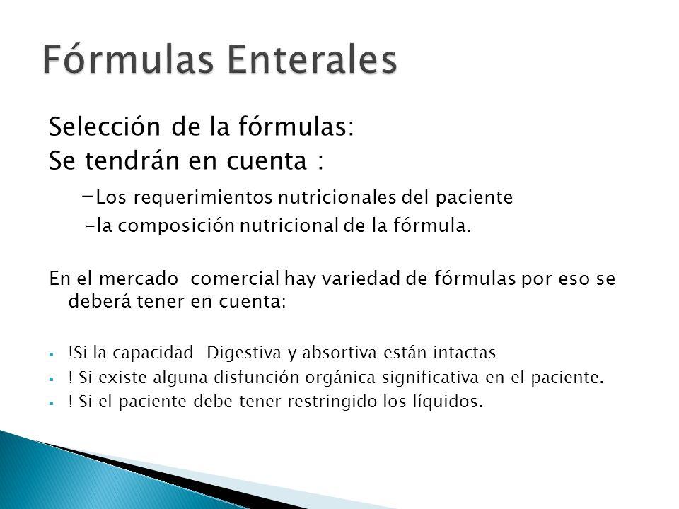Selección de la fórmulas: Se tendrán en cuenta : - Los requerimientos nutricionales del paciente -la composición nutricional de la fórmula. En el merc