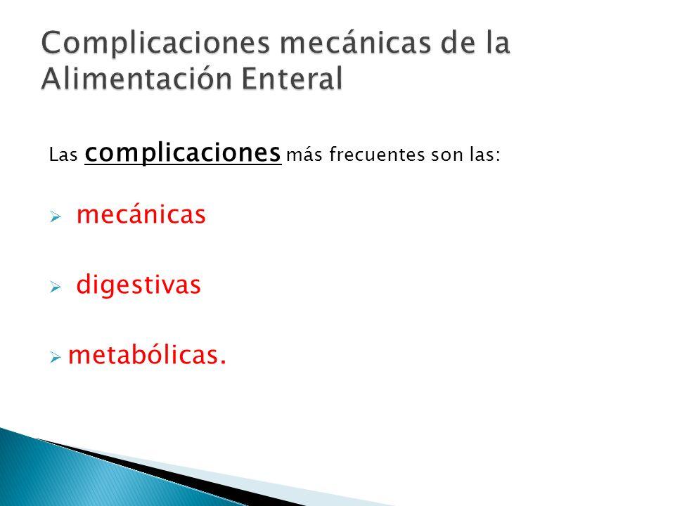 Las complicaciones más frecuentes son las: mecánicas digestivas metabólicas.