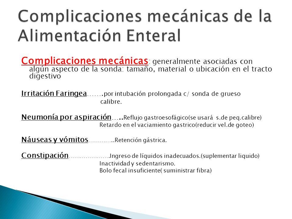 Complicaciones mecánicas : generalmente asociadas con algún aspecto de la sonda: tamaño, material o ubicación en el tracto digestivo Irritación Faring