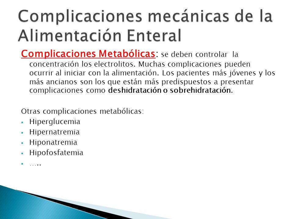 Complicaciones Metabólicas: se deben controlar la concentración los electrolitos. Muchas complicaciones pueden ocurrir al iniciar con la alimentación.