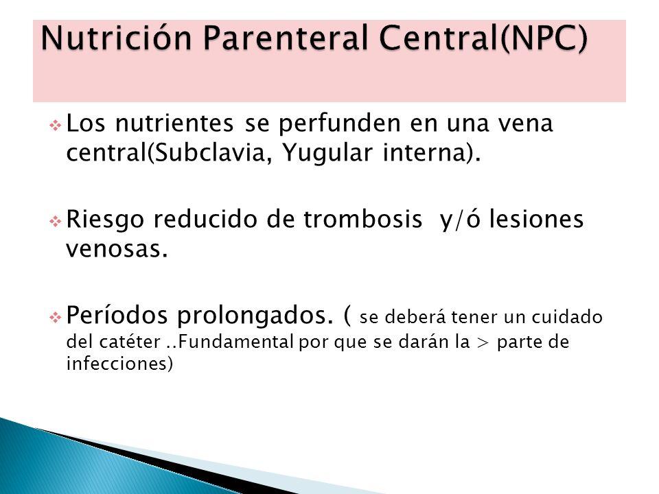 Los nutrientes se perfunden en una vena central(Subclavia, Yugular interna). Riesgo reducido de trombosis y/ó lesiones venosas. Períodos prolongados.