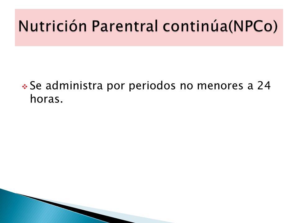 Se administra por periodos no menores a 24 horas.