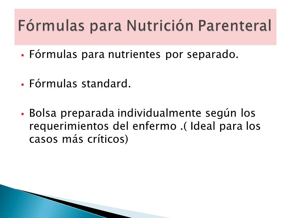 Fórmulas para nutrientes por separado. Fórmulas standard. Bolsa preparada individualmente según los requerimientos del enfermo.( Ideal para los casos