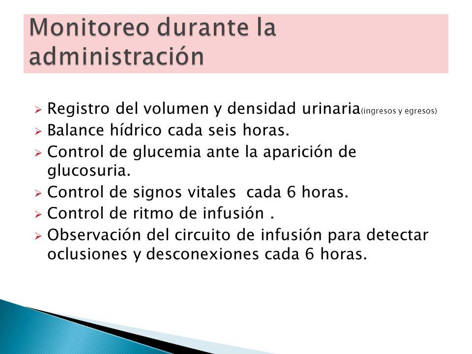 Registro del volumen y densidad urinaria (ingresos y egresos) Balance hídrico cada seis horas. Control de glucemia ante la aparición de glucosuria. Co