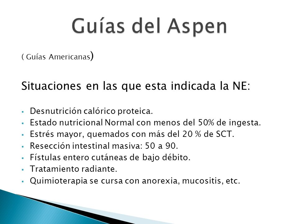 ( Guías Americanas ) Situaciones en las que esta indicada la NE: Desnutrición calórico proteica. Estado nutricional Normal con menos del 50% de ingest