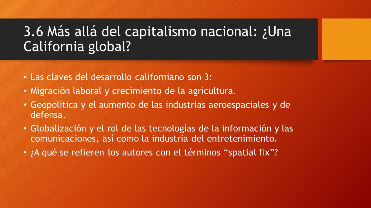 3.6 Más allá del capitalismo nacional: ¿Una California global? Las claves del desarrollo californiano son 3: Migración laboral y crecimiento de la agr