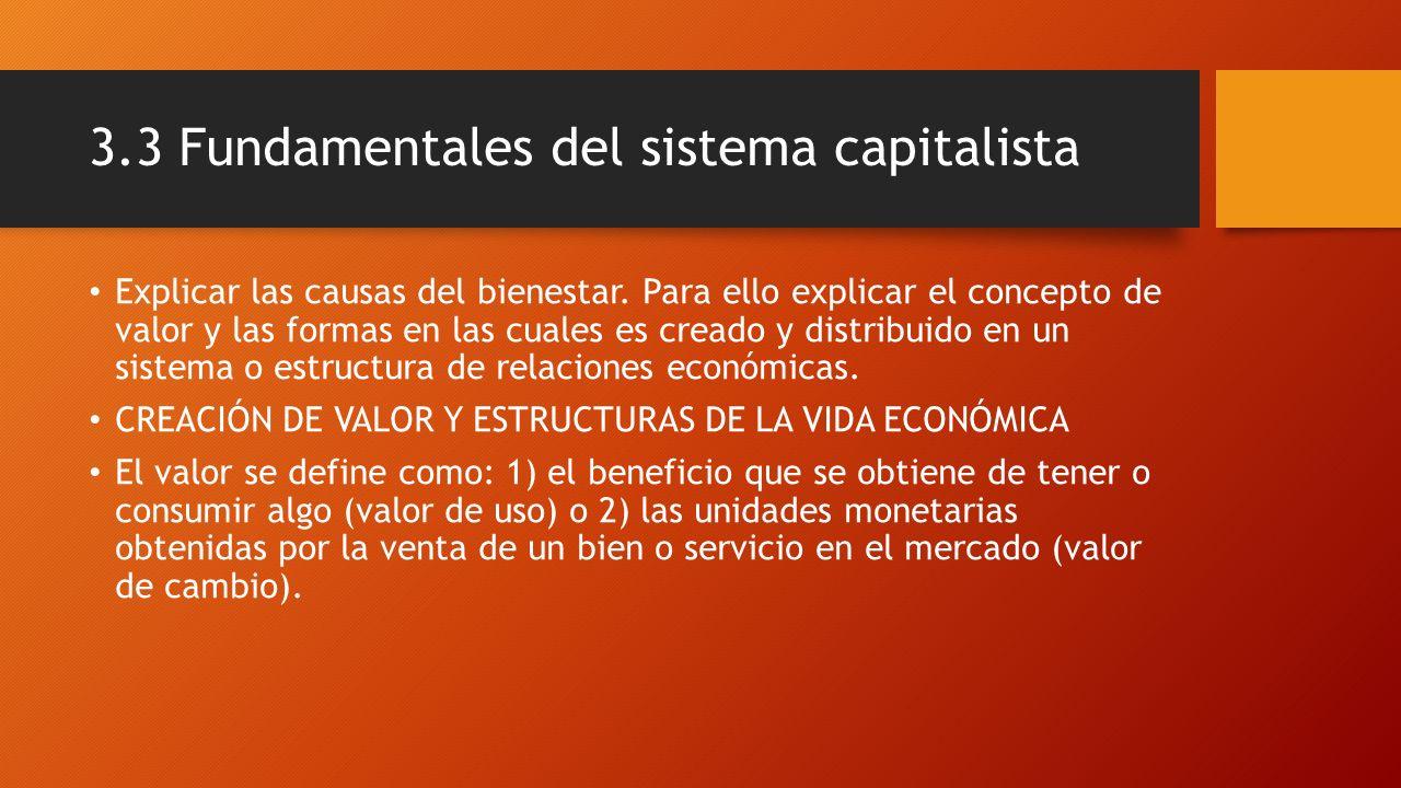 3.3 Fundamentales del sistema capitalista Explicar las causas del bienestar. Para ello explicar el concepto de valor y las formas en las cuales es cre
