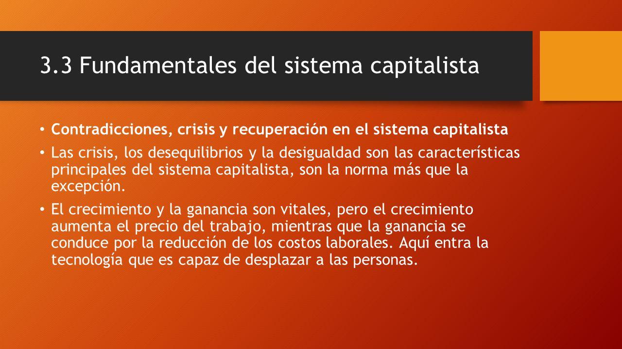 3.3 Fundamentales del sistema capitalista Contradicciones, crisis y recuperación en el sistema capitalista Las crisis, los desequilibrios y la desigua