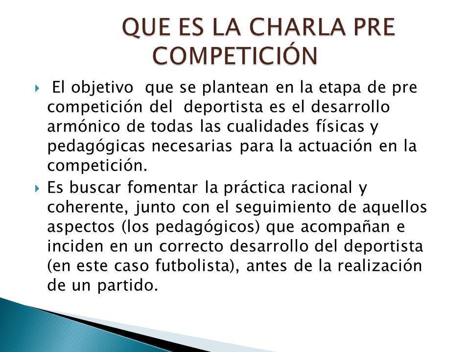 El objetivo que se plantean en la etapa de pre competición del deportista es el desarrollo armónico de todas las cualidades físicas y pedagógicas necesarias para la actuación en la competición.