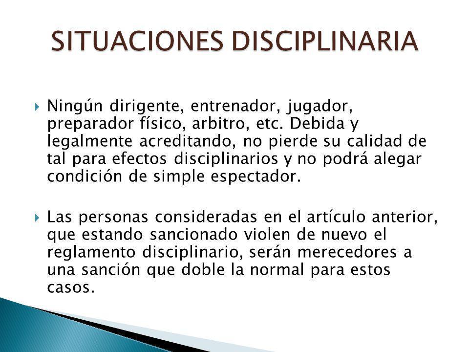 Ningún dirigente, entrenador, jugador, preparador físico, arbitro, etc. Debida y legalmente acreditando, no pierde su calidad de tal para efectos disc