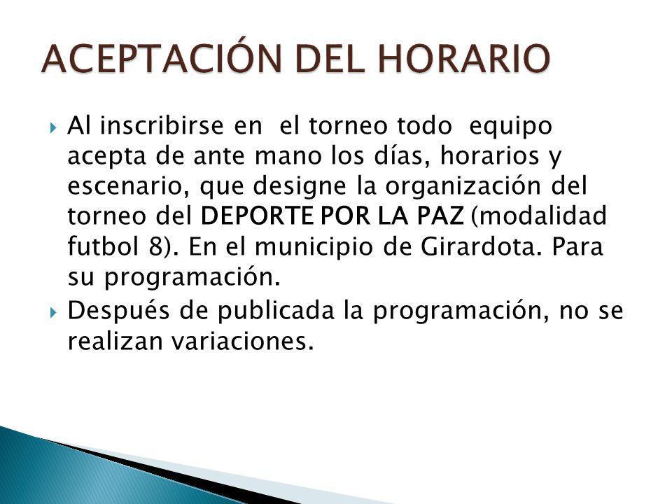 Al inscribirse en el torneo todo equipo acepta de ante mano los días, horarios y escenario, que designe la organización del torneo del DEPORTE POR LA PAZ (modalidad futbol 8).