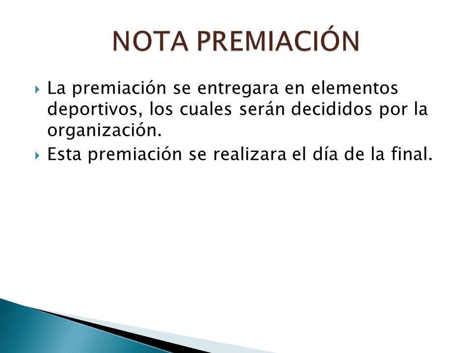 La premiación se entregara en elementos deportivos, los cuales serán decididos por la organización.