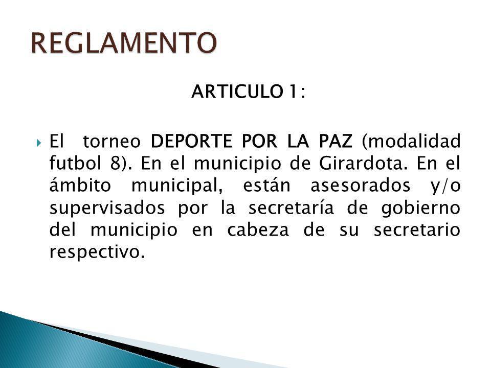ARTICULO 1: El torneo DEPORTE POR LA PAZ (modalidad futbol 8). En el municipio de Girardota. En el ámbito municipal, están asesorados y/o supervisados